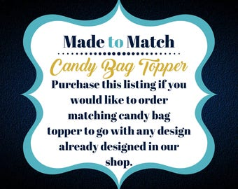 Add On--- Candy Bag Topper, Matching Candy Bag Topper, Party Favor