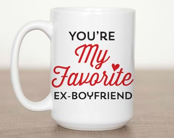 15 Oz Youre My Favorite Ex Boyfriend Mug