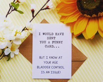 At Your Age Bladder Control Is An Issue | Funny Friend card | Funny Happy Birthday card | Funny Friendship card | Funny Age card | Your Old