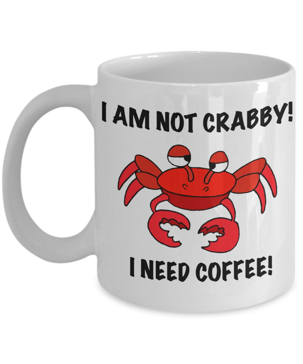 ... Humorous Coffee Cup Gift Idea for Birthdays or Christmas. 1  sc 1 st  OurScubaPlanet & Funny Mug For Divers I Am Not Crabby! I Need Coffee Humorous ...