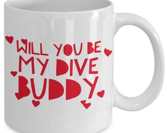 Scuba Mug For Your Dive Buddy, Great Gift Idea for Valentine's Day, Will You Be My Dive Buddy?