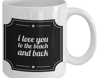 Great Valentine's Mug, I Love You To The Beach And Back, Great Gift Idea for the One You Love, or the Beach Lover