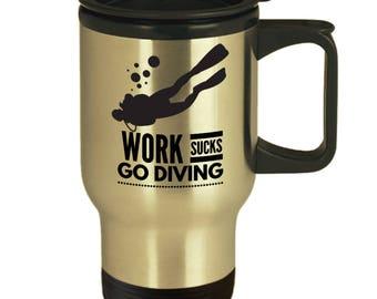 Perfect Scuba Diving Gift - Work Sucks Go Diving - Mug for Scuba Diver - 14 oz Insulated Travel Mug