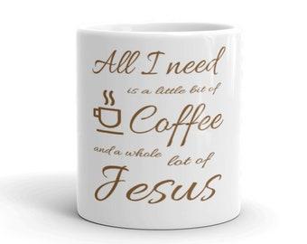 All I Need Is Jesus And Coffee Mug 11oz 15oz Little Bit of Coffee Whole Lotta Jesus Mugs, Coffee And Jesus Mugs, Jesus And Coffee Mugs