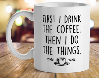 Gift Ideas For Office Staff Employees First I Drink The Coffee Then Do Things Gifts Best Friends Birthday
