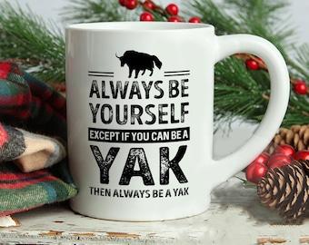 Yak Mug, Always Be Yourself Except If You Can Be A Yak Then Always Be A Yak Mug, Yak Saying Mug, Yak Theme Mugs, Yak Lover mug