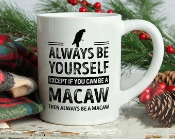 Macaw Mug, Always Be Yourself Except If You Can Be A Macaw Then Always Be A Macaw Mug, Macaw Saying Mug, Macaw Theme Mugs, Macaw Lover mug