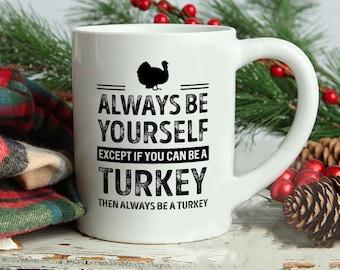 Turkey Mug, Always Be Yourself Except If You Can Be A Turkey Then Always Be A Turkey Mug, Turkey Saying Mug, Turkey Theme Mugs
