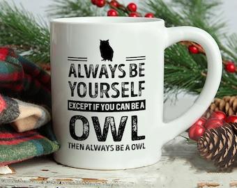 Owl Mug, Always Be Yourself Except If You Can Be A Owl Then Always Be A Owl Mug, Owl Saying Mug, Owl Theme Mugs, Owl Lover mug