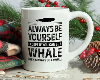 Whale Mug, Always Be Yourself Except If You Can Be A Whale Then Always Be A Whale Mug, Whale Saying Mug, Whale Theme Mugs, Whale Lover mug