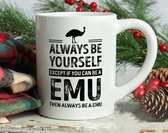Emu Mug, Always Be Yourself Except If You Can Be A Emu Then Always Be A Emu Mug, Emu Saying Mug, Emu Theme Mugs, Emu Lover mug