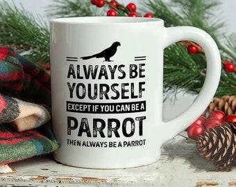 Parrot Mug, Always Be Yourself Except If You Can Be A Parrot Then Always Be A Parrot Mug, Parrot Saying Mug, Parrot Theme Mugs