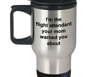 flight attendant gifts-I'm the flight attendant your mother warned you about-travel mug-airline stewardess