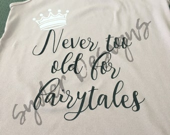 Never too old for fairytales shirt