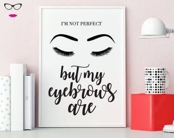 I'm Not Perfect But My Eyebrows Are PRINT - real foil wall art, quote print, typography, custom quote design