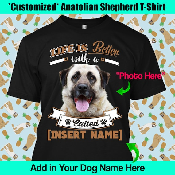 Personalized Anatolian Shepherd Dog T Shirt Turkish Karabash Kangal  Blackhead Life is Better Lover Best Clothing Gift Mom Dad Funny Apparel
