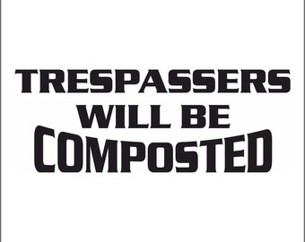 Trespassers will be composted greenhouse shed funny sticker
