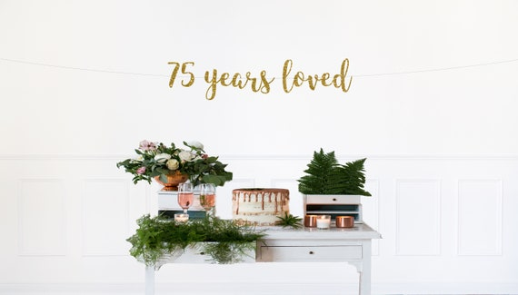 75 Years Loved Banner 75th Birthday Party Decorations Gold