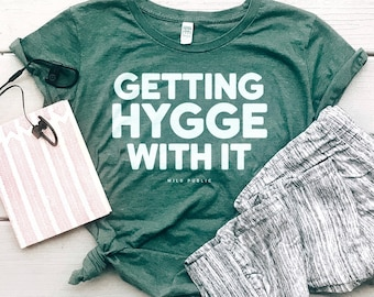 Getting Hygge With It Organic Cotton Eco Friendly Women's Graphic Tee | Slim Fit Size Up