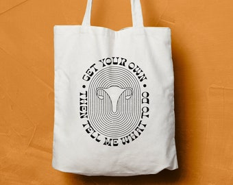 Get Your Own, Then Tell Me What To Do Organic Cotton Eco Friendly Tote Bag, Women's Rights, Pro Choice, Abortion Rights, Reproductive Rights
