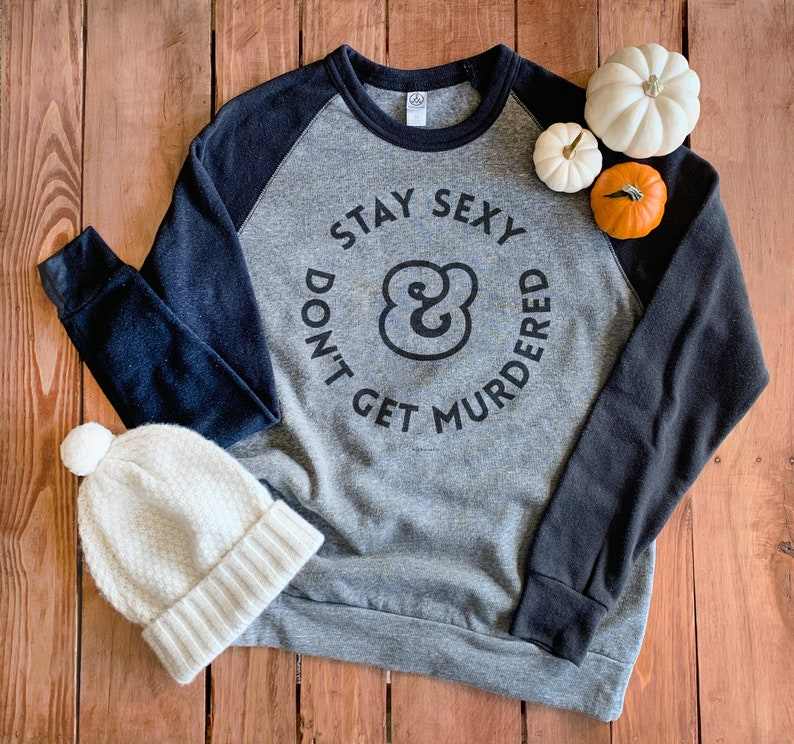 Stay Sexy And Don't Get Murdered Raglan Pullover My image 0
