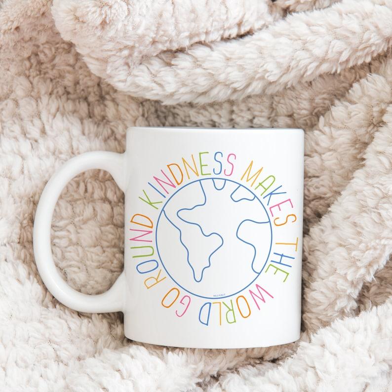 Kindness Makes the World Go Round Ceramic Mug Coffee Mug Tea image 0