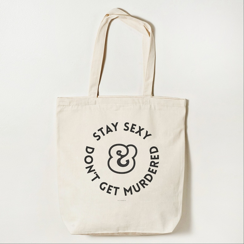 Stay Sexy Don't Get Murdered Organic Tote Bag  My image 0