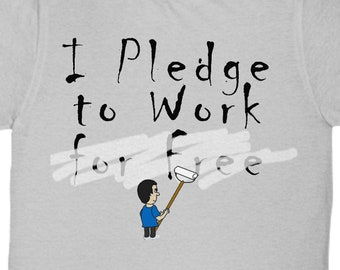 Pledge to Work for Free (Not) T-Shirt