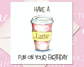 Happy Birthday Coffee Card Lover Have A Latte Fun Greeting