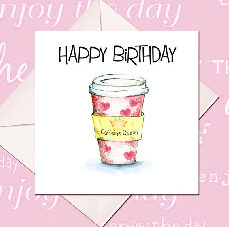 Happy Birthday Caffeine Queen Coffee Lover Card