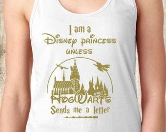 I am a Disney Princess unless HogWarts sends me a letter, Harry Potter shirt tee tank