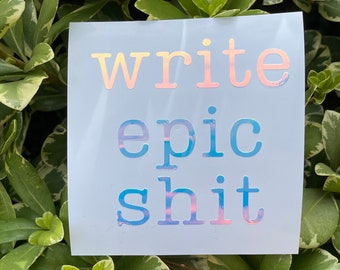 Write Epic Shit Holographic Sticker for Writers, laptop, office, window - Vinyl Decal with FREE Shipping, Writer Gifts, Book Lover