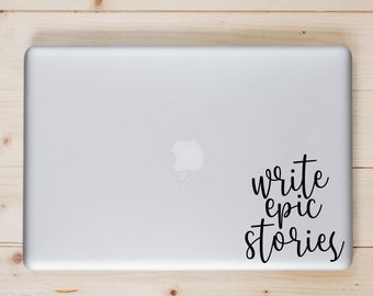 Write Epic Stories - Sticker for Writers, laptop, office, window - Vinyl Decal - Various Colors, FREE Shipping, Writer Gifts, Book Lover