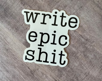 Write Epic Shit Sticker - Great gift for Writers, Authors, Journalists