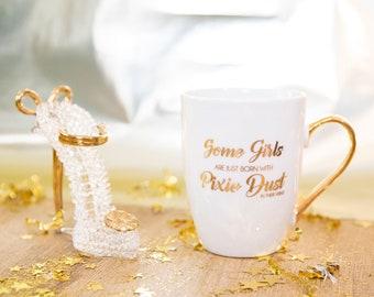 Some Girls are Born with Pixie Dust Mug, Pixie Dust Mug, Disney Inspired Gold Foil Mug, Disney Inspired Mug Gift for Her, Princess Mug Gift