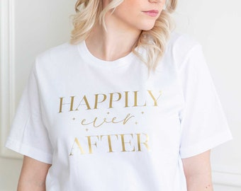 Happily Ever After Tee, Happily Ever After T-Shirt, Bride Tee, Bride T-Shirt, Wedding Gift for Her, Wedding Tee, Wedding T-Shirt