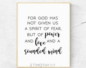 2 Timothy 1:7 Print ,For God Did Not Give Us A Spirit of Fear, But of Power, Love And A Sound Mind