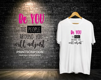 8905f888f Be You, the people around you will adjust, custom printed Motivational t  shirt with sayings, Be yourself t shirt, Inspirational t shirts