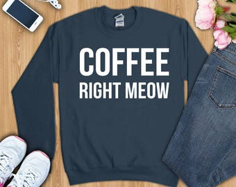 Coffee right meow shirt, Coffee right meow t-shirt, Coffee right meow tee, Coffee right meow sweatshirt, Coffee Cat Shirt, Coffee Cat tshirt