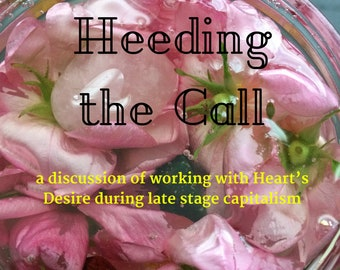 Heeding the Call: a discussion of working with Heart's Desire during late stage capitalism