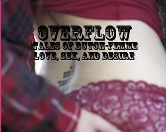 Overflow: Tales of Butch-Femme Love, Sex, and Desire