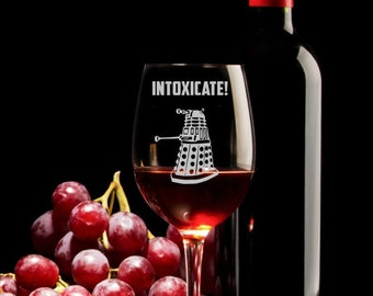 Dr.Who inspired Wine Glass,INTOXICATE Dalek Dr doctor Who Inspired Custom engraved