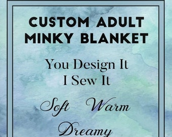Custom Adult Minky Blanket,  Design it Yourself Minky Blanket, Made to Order Minky Blanket, Adult Minky Blanket