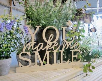 You Make Me Smile - Home Decor Farmhouse Decor Stand alone shelf decor Typography Decor Free Standing