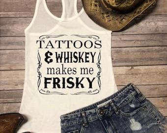 a7172e56834558 Tattoos and whiskey makes me frisky