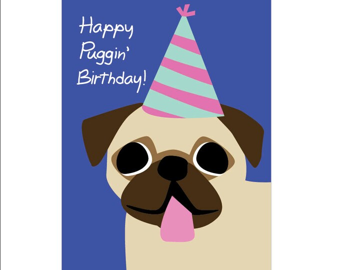 Happy Puggin' Birthday! Card - Printable Art / Digital Download | Pug Lovers | Dog Lovers | Funny Birthday Card | I Love Pugs!