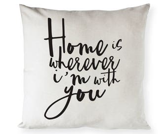Home is Wherever I'm With You Cotton Canvas Pillow Cover, Pillowcase, Cushion Cover and Decorative Throw Pillow Cover, Gift, Home Decor