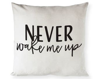 Never Wake Me Up Cotton Canvas Pillow Cover, Pillowcase, Cushion Cover and Decorative Throw Pillow Cover, Wedding Gift,  Home Decoration