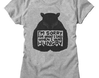 I'm Sorry For What I Said When I Was Hungry Bear Women's T-shirt