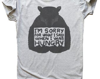 I'm Sorry For What I Said When I Was Hungry Bear Men's T-Shirt